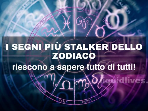 I segni più stalker dello zodiaco